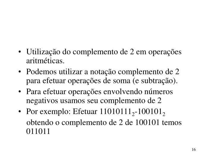 Utilização do complemento de 2 em operações aritméticas.