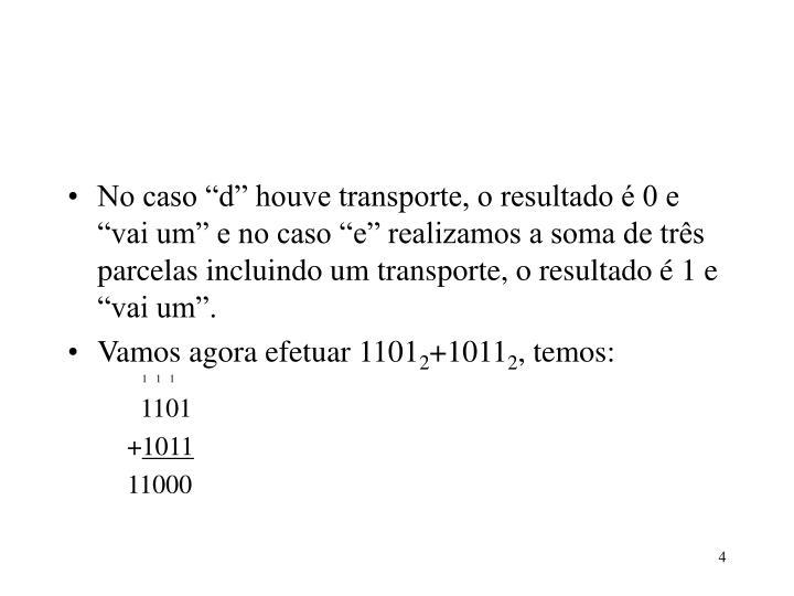 """No caso """"d"""" houve transporte, o resultado é 0 e """"vai um"""" e no caso """"e"""" realizamos a soma de três parcelas incluindo um transporte, o resultado é 1 e """"vai um""""."""