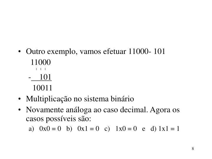 Outro exemplo, vamos efetuar 11000- 101