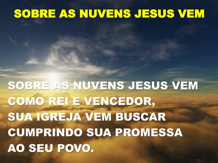 SOBRE AS NUVENS JESUS VEM