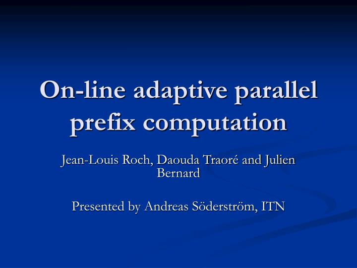 On line adaptive parallel prefix computation