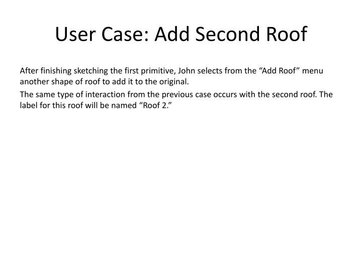 User Case: Add Second Roof