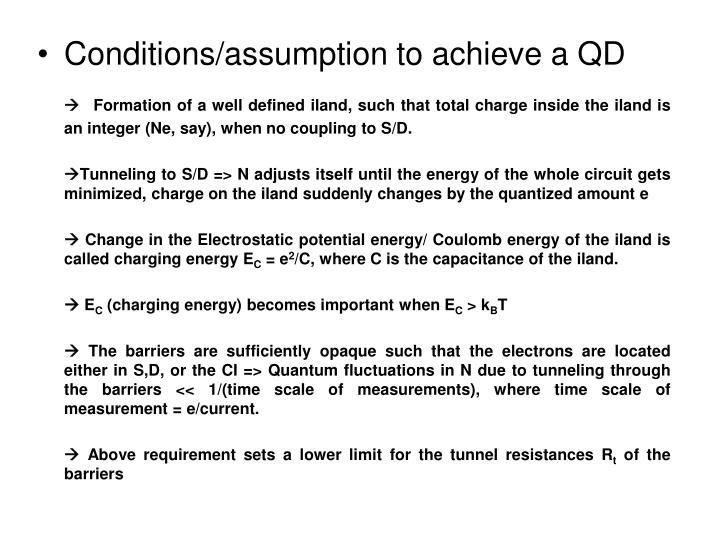 Conditions/assumption to achieve a QD