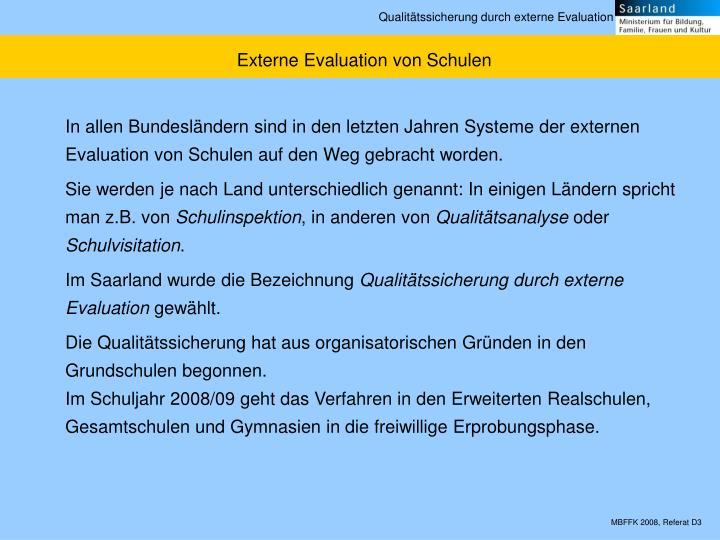 In allen Bundesländern sind in den letzten Jahren Systeme der externen Evaluation von Schulen auf den Weg gebracht worden.