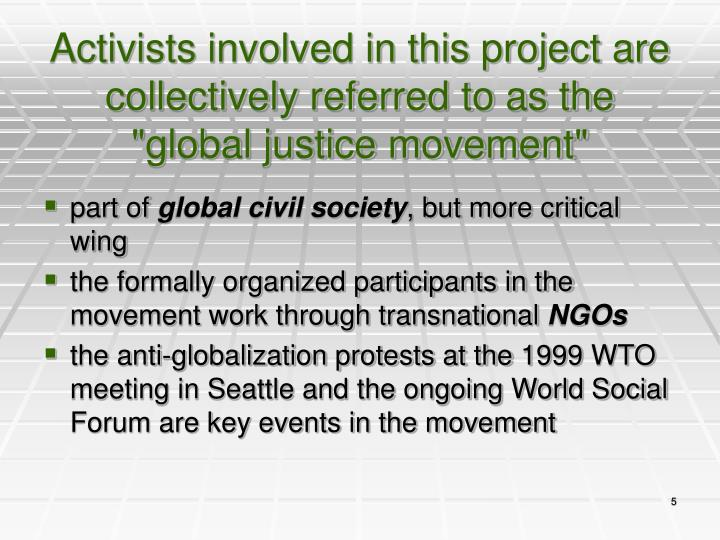 "Activists involved in this project are collectively referred to as the ""global justice movement"""