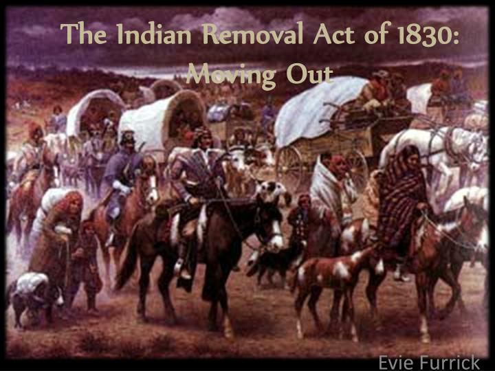 The indian removal act of 1830 moving out