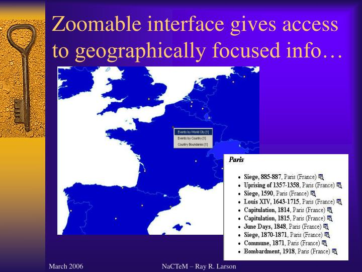 Zoomable interface gives access to geographically focused info…