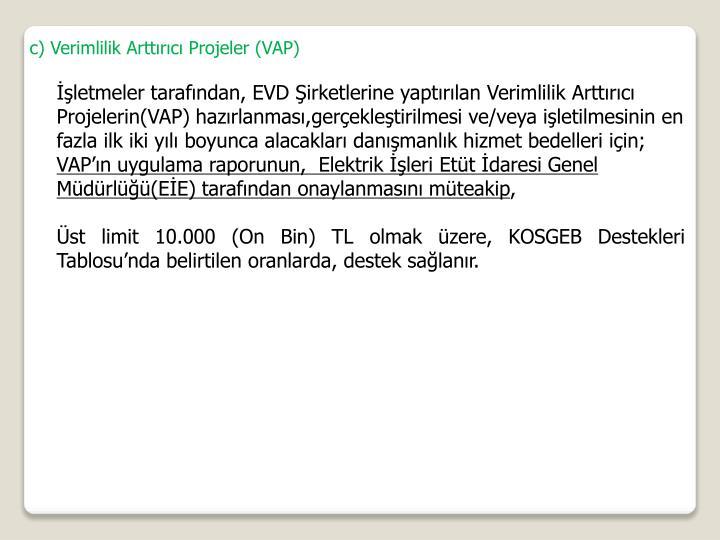 c) Verimlilik Arttırıcı Projeler (VAP)