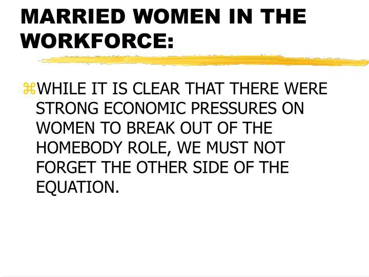 MARRIED WOMEN IN THE WORKFORCE: