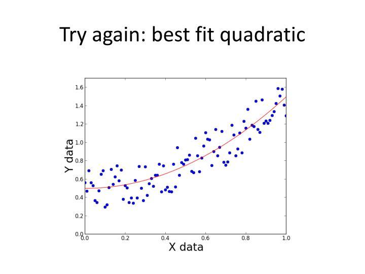 Try again: best fit quadratic