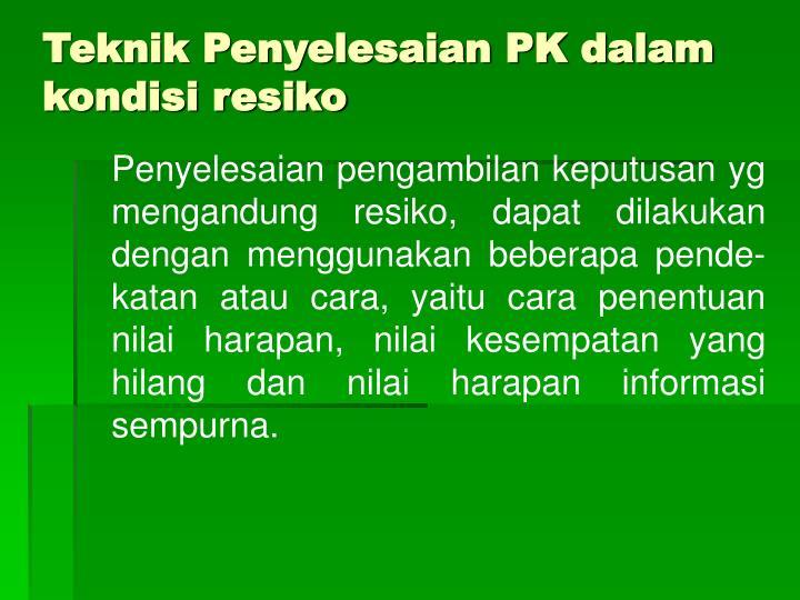 Teknik Penyelesaian PK dalam kondisi resiko