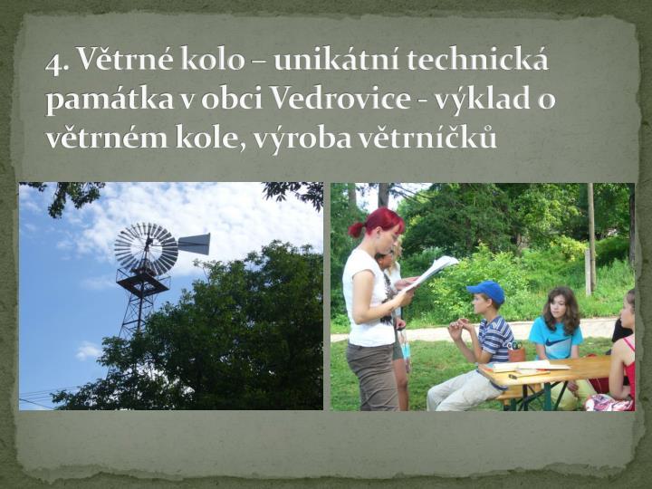 4. Větrné kolo – unikátní technická památka v obci Vedrovice - výklad o větrném kole, výroba větrníčků