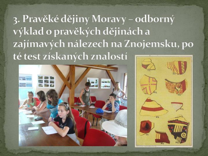 3. Pravěké dějiny Moravy – odborný výklad o pravěkých dějinách a zajímavých nálezech na Znojemsku, po té test získaných znalostí