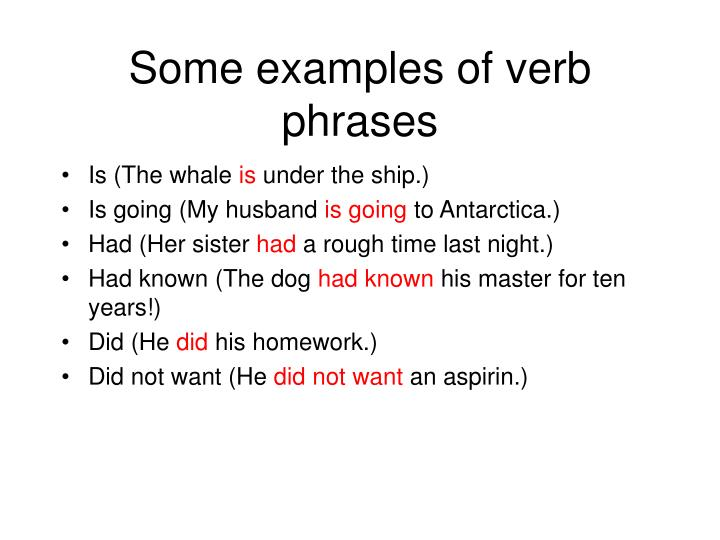 Some examples of verb phrases
