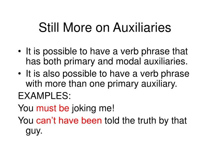 Still More on Auxiliaries