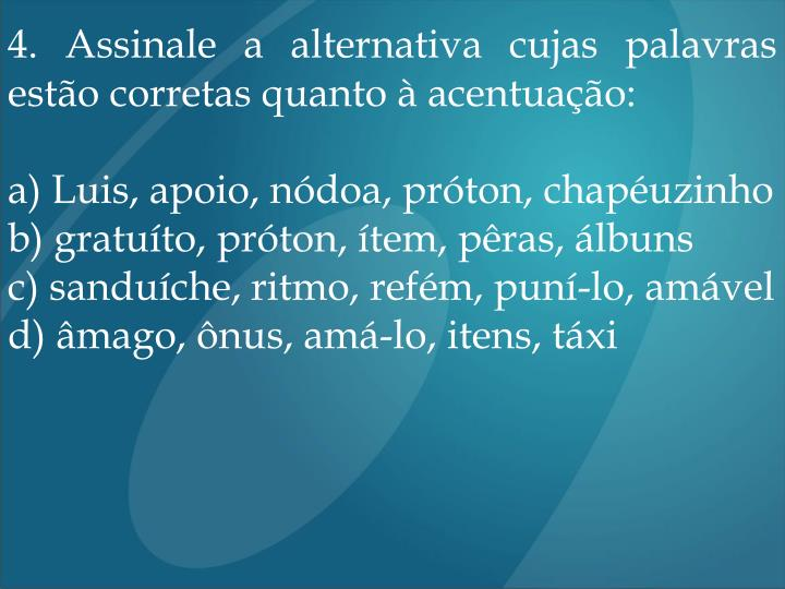 4. Assinale a alternativa cujas palavras estão corretas quanto à acentuação: