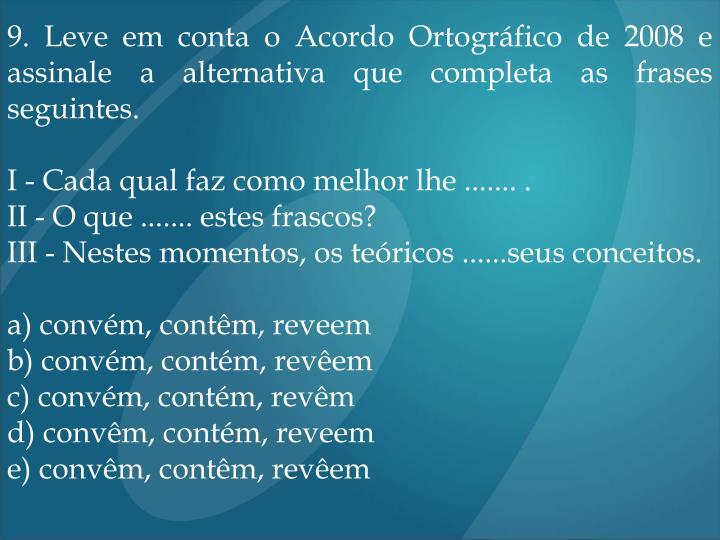 9. Leve em conta o Acordo Ortográfico de 2008 e assinale a alternativa que completa as frases seguintes.