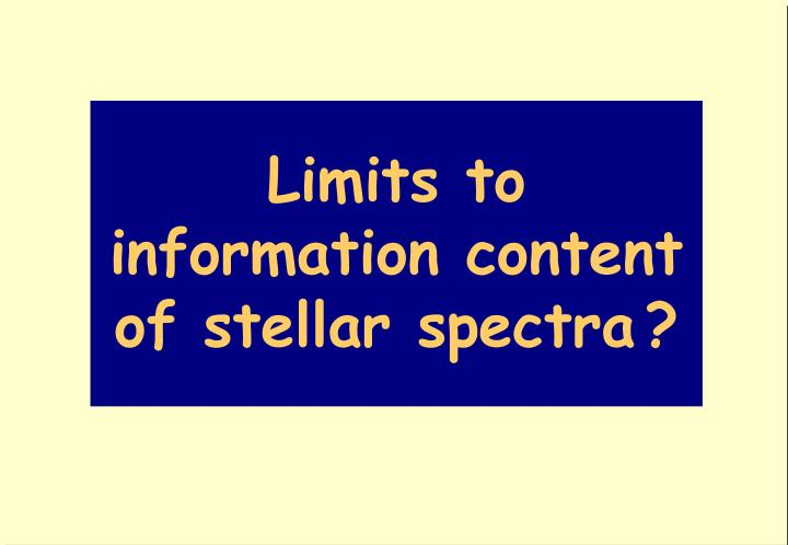 Limits to information content of stellar spectra