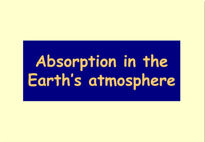 Absorption in the Earth's atmosphere
