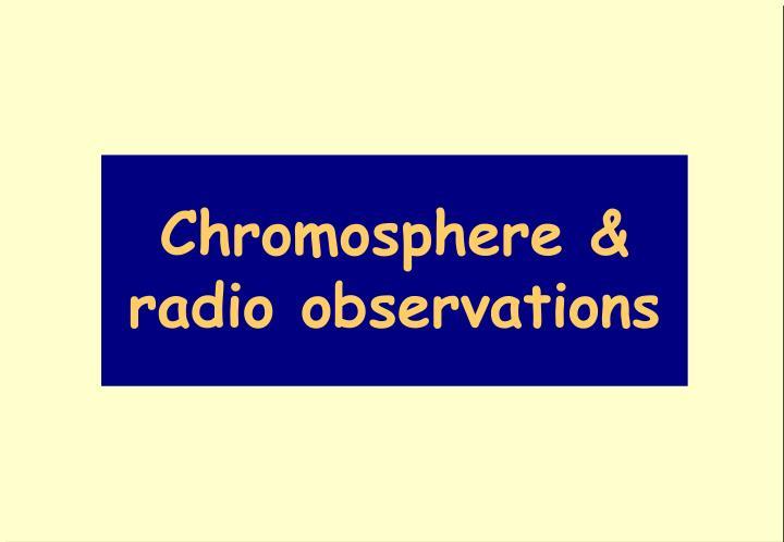 Chromosphere & radio observations