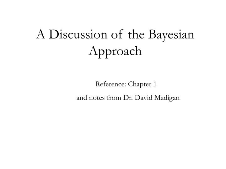 A discussion of the bayesian approach
