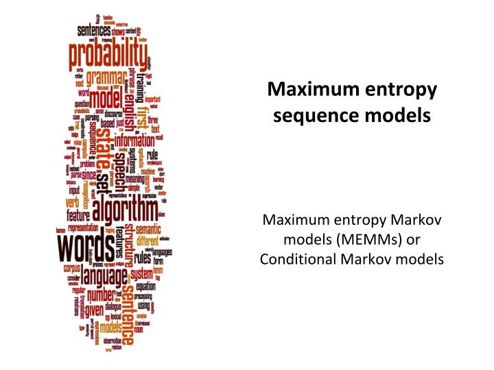 Maximum entropy sequence models