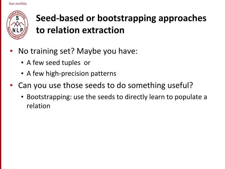 Seed-based or bootstrapping approaches to relation extraction