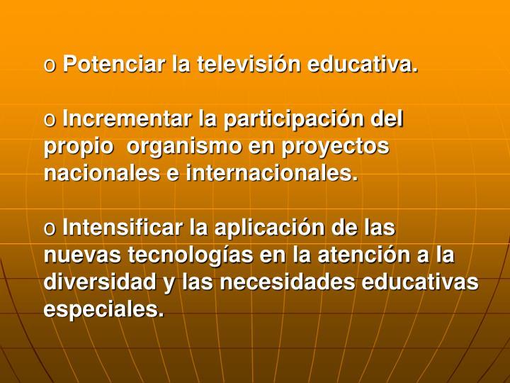 Potenciar la televisión educativa.