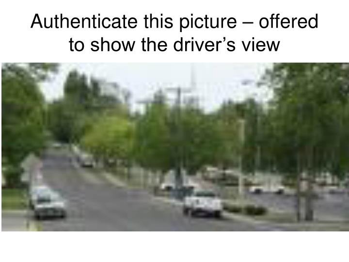 Authenticate this picture – offered to show the driver's view