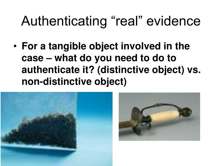 "Authenticating ""real"" evidence"