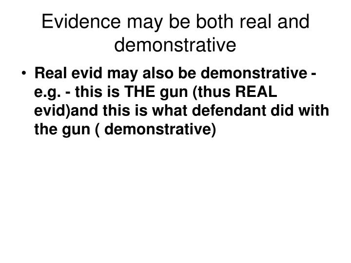 Evidence may be both real and demonstrative
