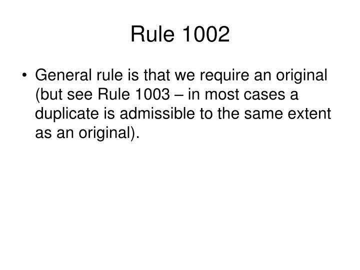 Rule 1002