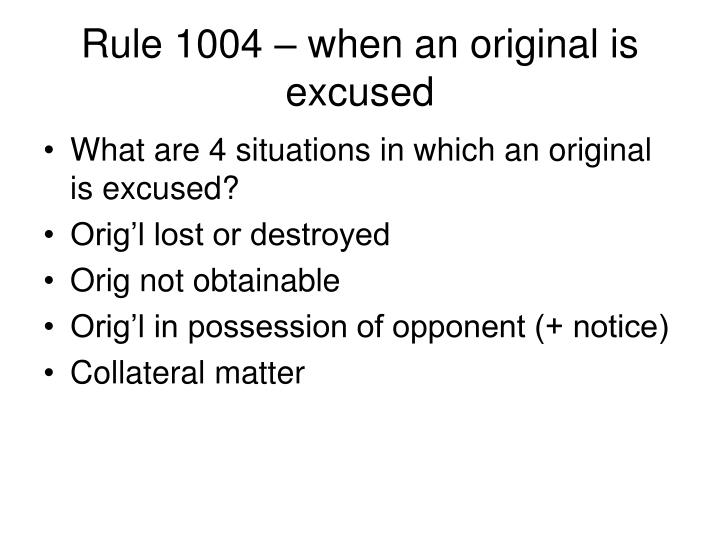 Rule 1004 – when an original is excused