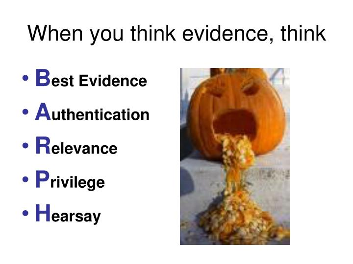 When you think evidence, think