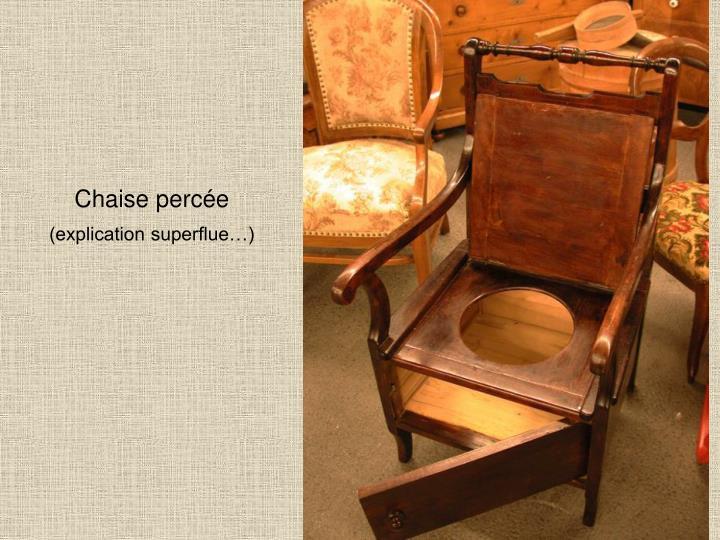 Chaise percée