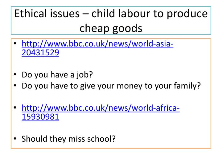 Ethical issues – child labour to produce cheap goods