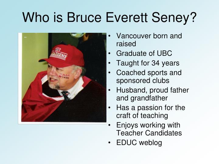 Who is Bruce Everett Seney?
