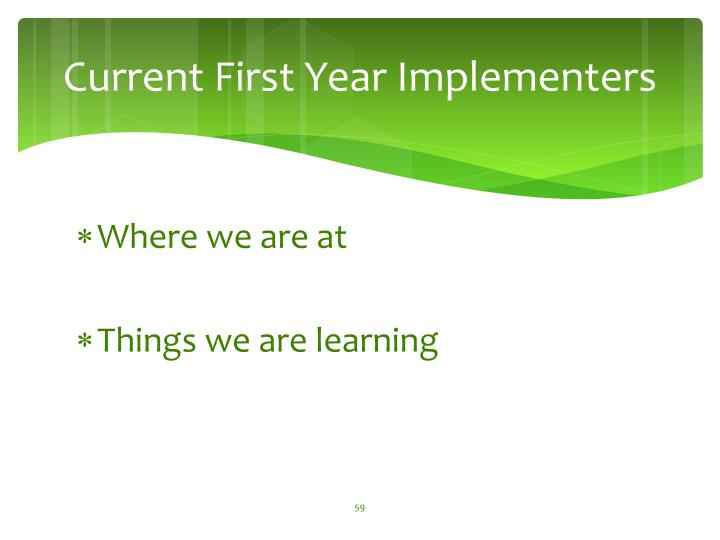 Current First Year Implementers