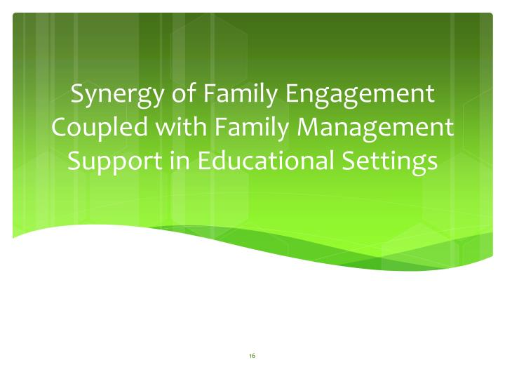 Synergy of Family Engagement Coupled with Family Management Support in Educational Settings