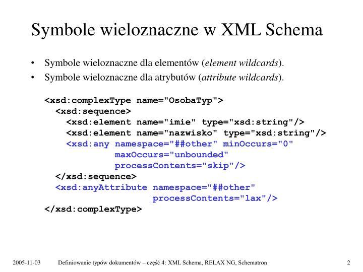 Symbole wieloznaczne w XML Schema
