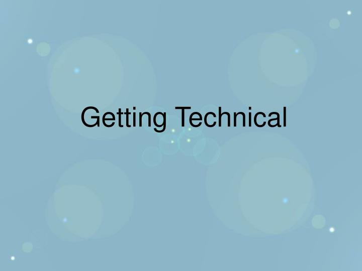 Getting Technical