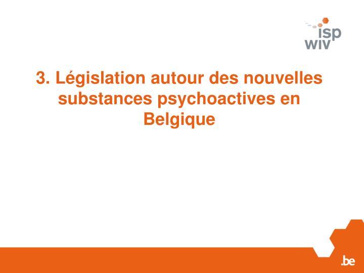 3. Législation autour des nouvelles substances psychoactives en Belgique