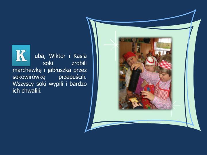 uba, Wiktor i Kasia