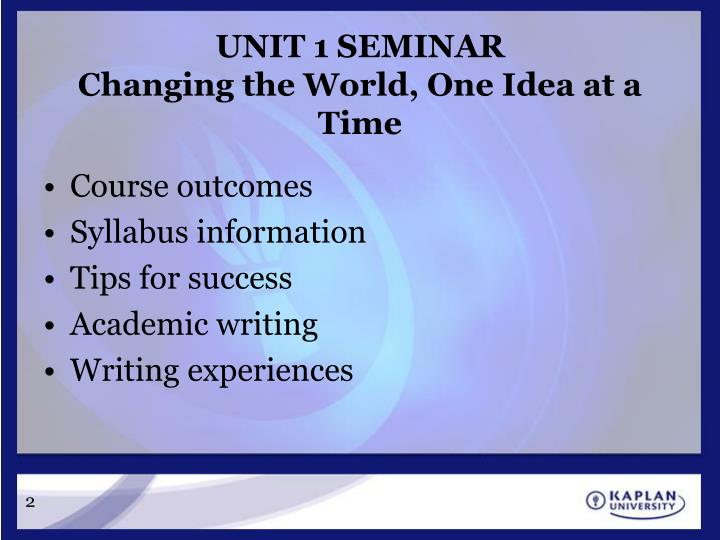 Unit 1 seminar changing the world one idea at a time