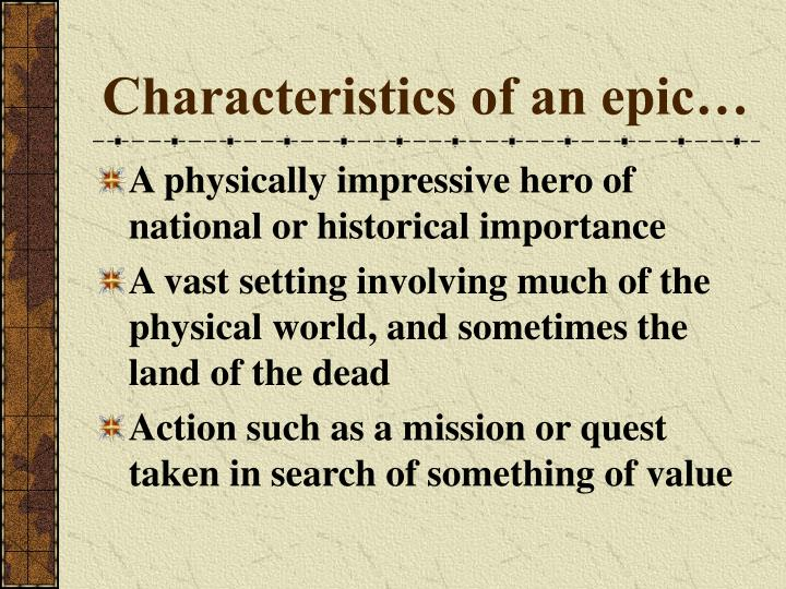 Characteristics of an epic…