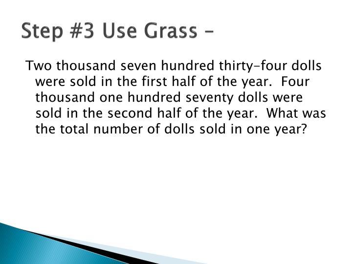 Step #3 Use Grass –