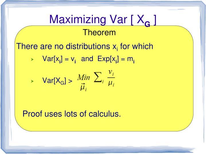 Maximizing Var [ X