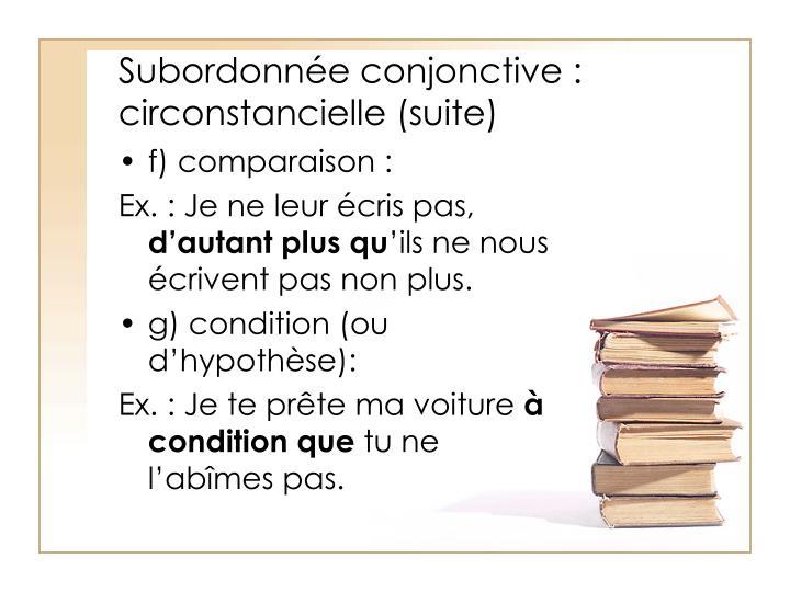 Subordonnée conjonctive : circonstancielle (suite)