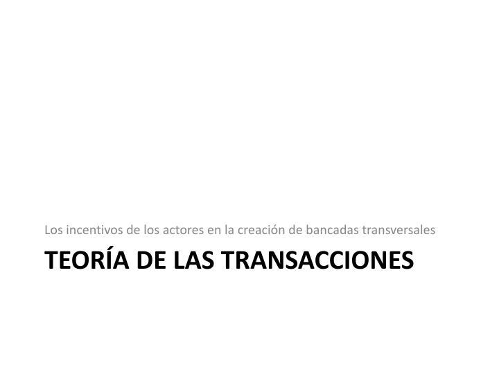 Los incentivos de los actores en la creación de bancadas transversales