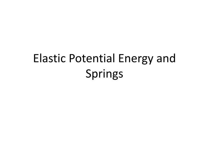 Elastic Potential Energy and Springs